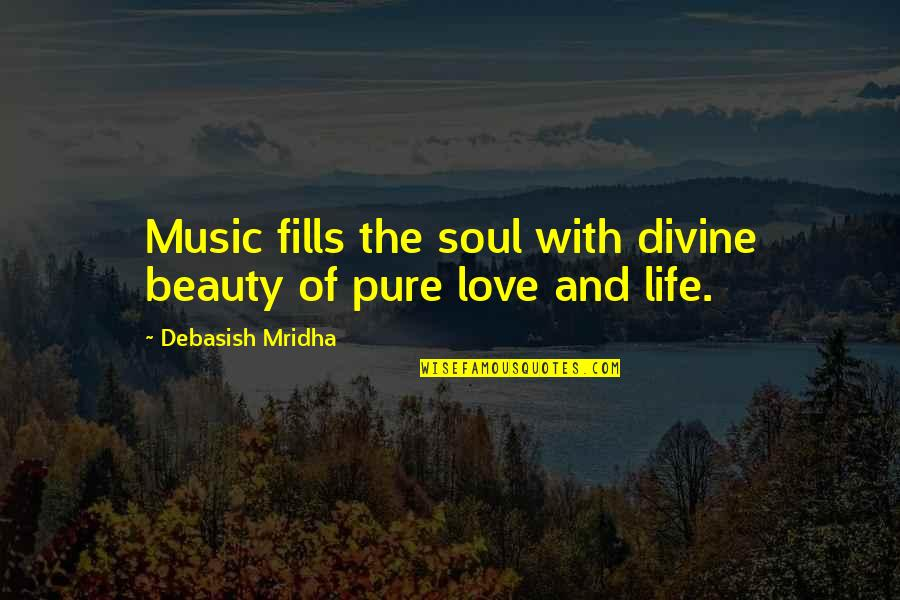 Music And Life Inspirational Quotes By Debasish Mridha: Music fills the soul with divine beauty of