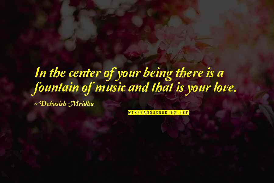 Music And Life Inspirational Quotes By Debasish Mridha: In the center of your being there is