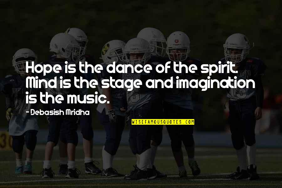 Music And Life Inspirational Quotes By Debasish Mridha: Hope is the dance of the spirit. Mind