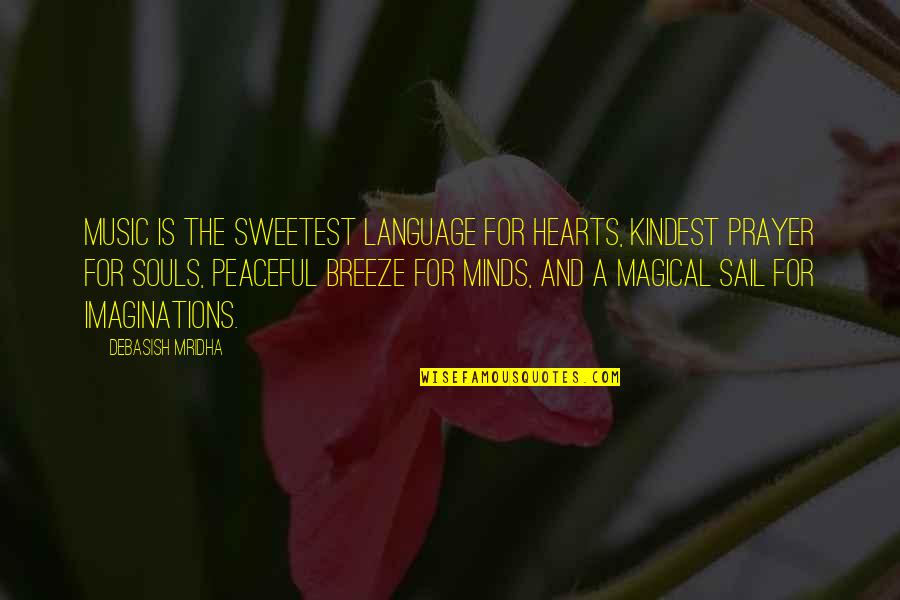 Music And Life Inspirational Quotes By Debasish Mridha: Music is the sweetest language for hearts, kindest