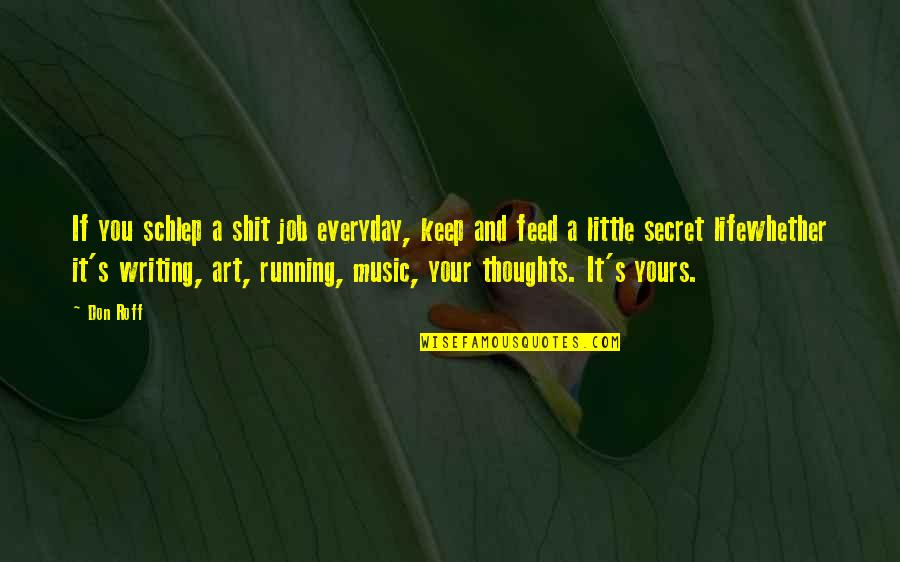 Music And Life Inspirational Quotes By Don Roff: If you schlep a shit job everyday, keep
