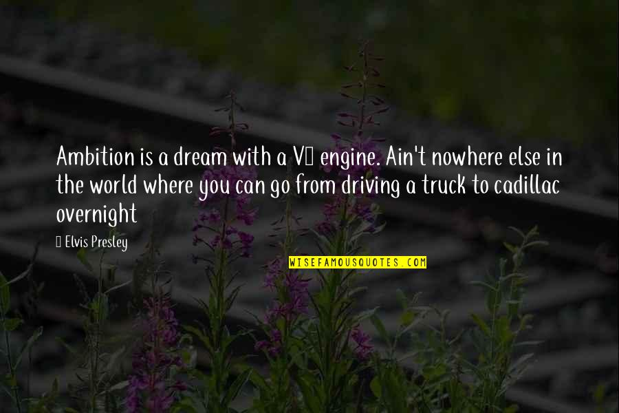 Music And Life Inspirational Quotes By Elvis Presley: Ambition is a dream with a V8 engine.