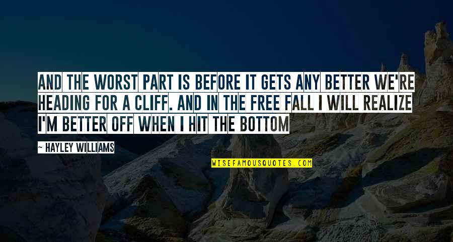 Music And Life Inspirational Quotes By Hayley Williams: And the worst part is before it gets