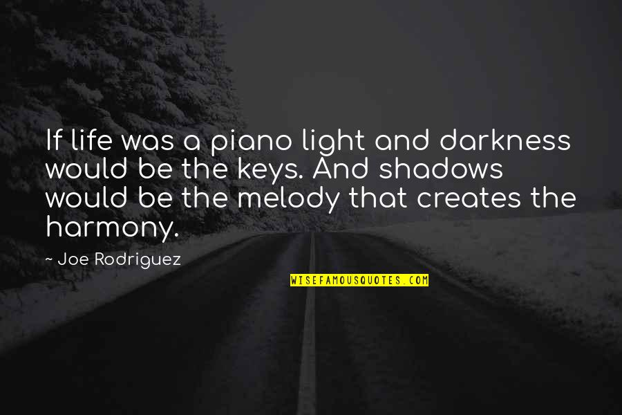Music And Life Inspirational Quotes By Joe Rodriguez: If life was a piano light and darkness
