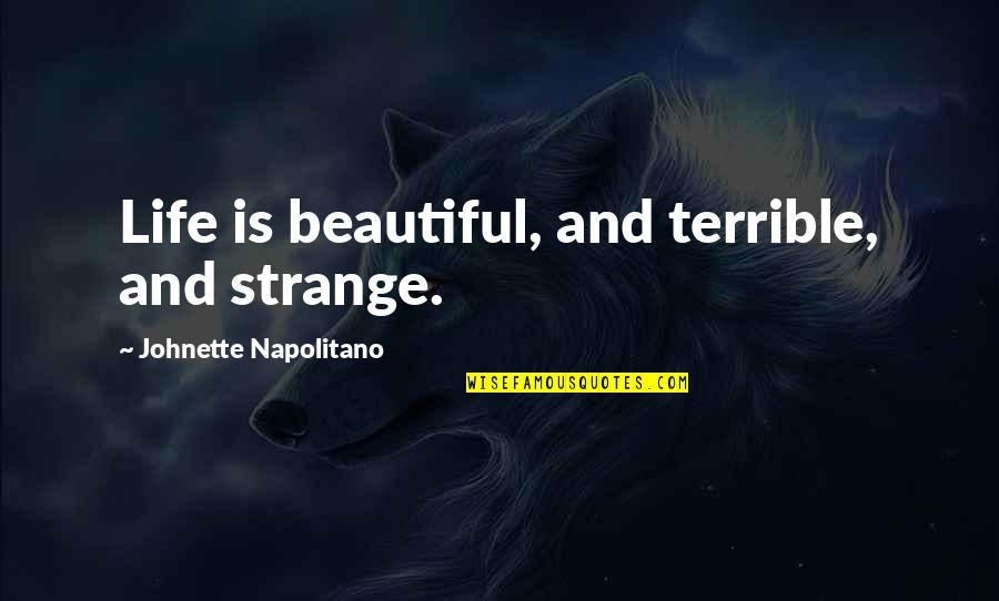 Music And Life Inspirational Quotes By Johnette Napolitano: Life is beautiful, and terrible, and strange.