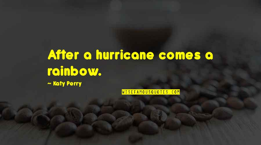 Music And Life Inspirational Quotes By Katy Perry: After a hurricane comes a rainbow.
