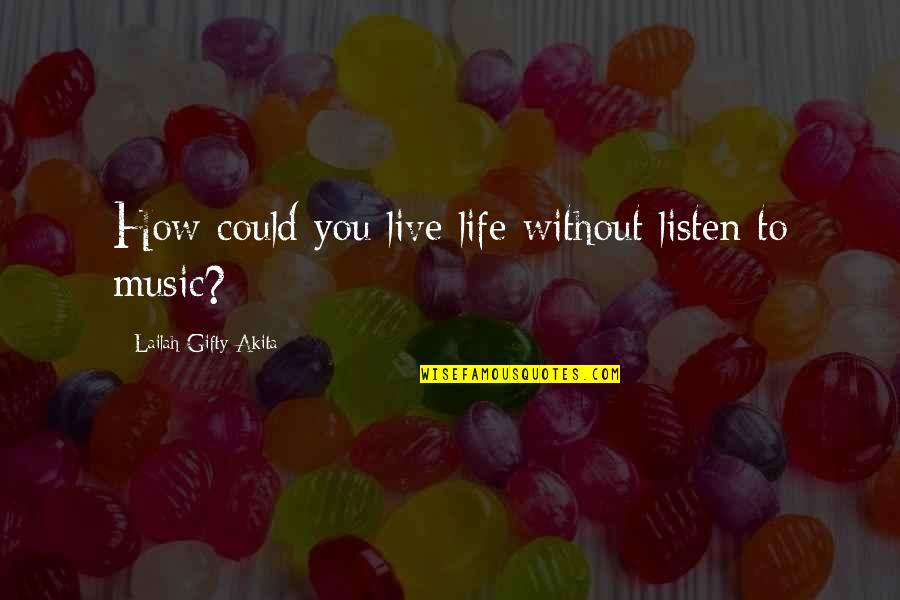 Music And Life Inspirational Quotes By Lailah Gifty Akita: How could you live life without listen to