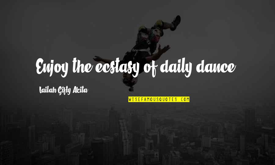 Music And Life Inspirational Quotes By Lailah Gifty Akita: Enjoy the ecstasy of daily dance.