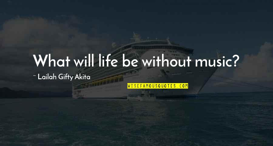 Music And Life Inspirational Quotes By Lailah Gifty Akita: What will life be without music?