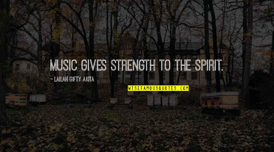 Music And Life Inspirational Quotes By Lailah Gifty Akita: Music gives strength to the spirit.