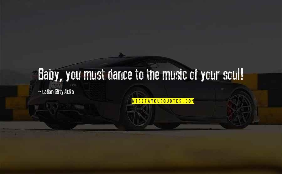 Music And Life Inspirational Quotes By Lailah Gifty Akita: Baby, you must dance to the music of