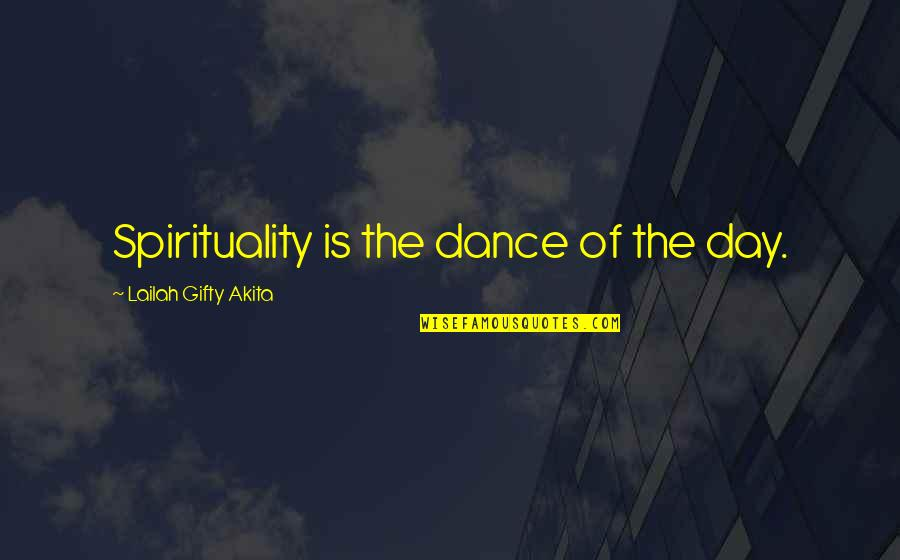 Music And Life Inspirational Quotes By Lailah Gifty Akita: Spirituality is the dance of the day.