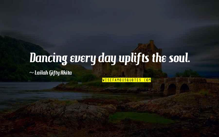 Music And Life Inspirational Quotes By Lailah Gifty Akita: Dancing every day uplifts the soul.