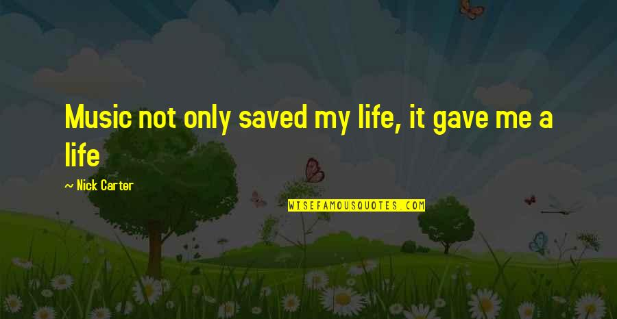 Music And Life Inspirational Quotes By Nick Carter: Music not only saved my life, it gave
