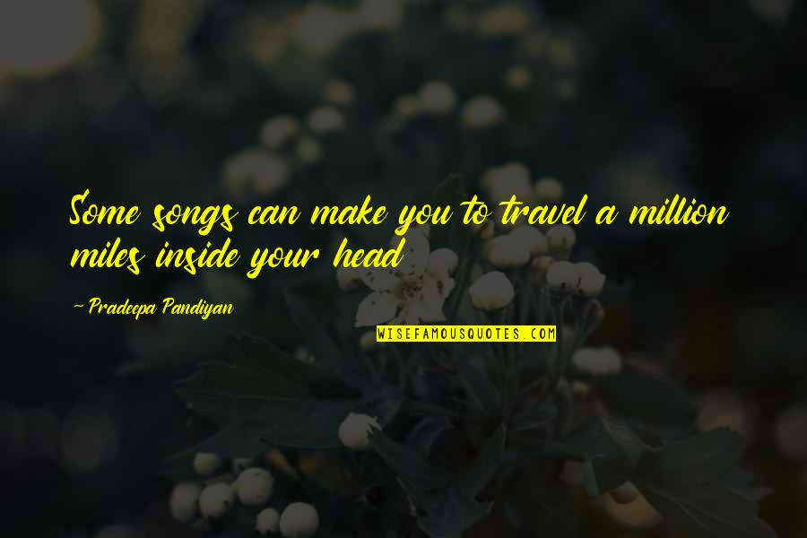 Music And Life Inspirational Quotes By Pradeepa Pandiyan: Some songs can make you to travel a