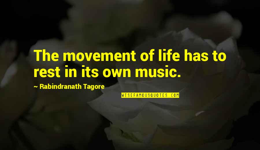 Music And Life Inspirational Quotes By Rabindranath Tagore: The movement of life has to rest in