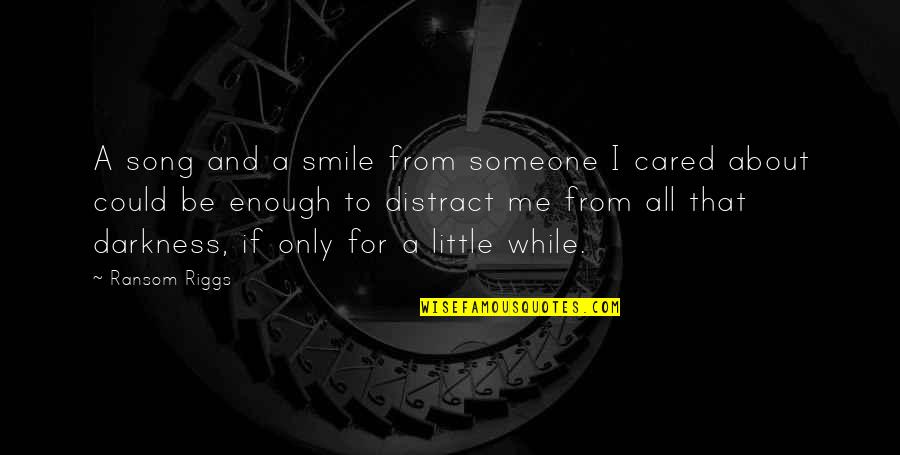 Music And Life Inspirational Quotes By Ransom Riggs: A song and a smile from someone I
