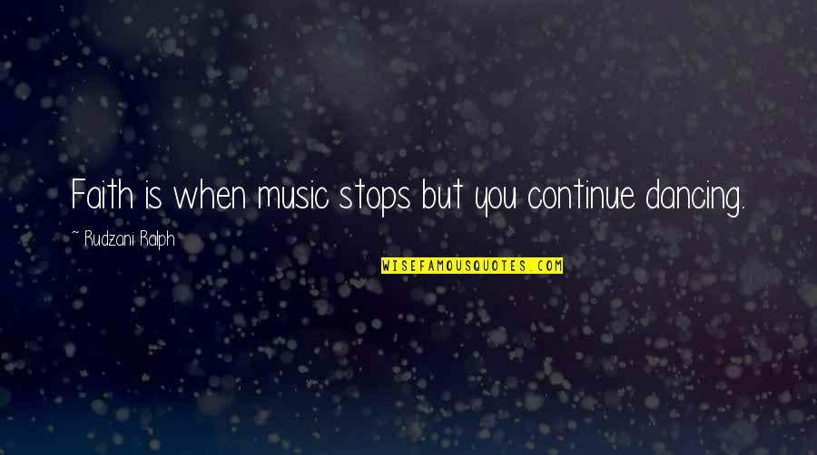 Music And Life Inspirational Quotes By Rudzani Ralph: Faith is when music stops but you continue