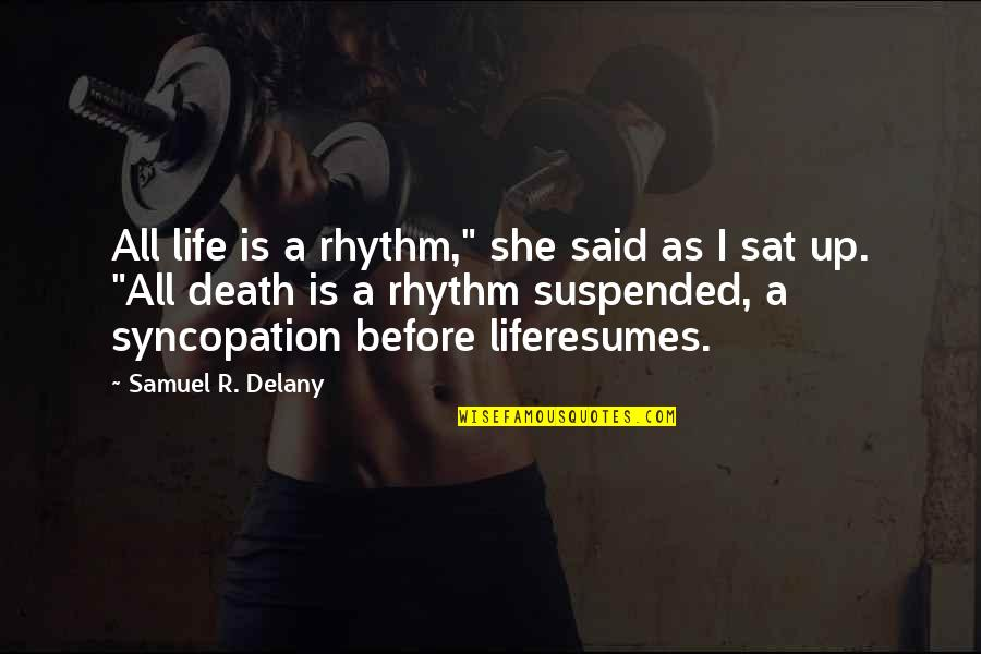 """Music And Life Inspirational Quotes By Samuel R. Delany: All life is a rhythm,"""" she said as"""