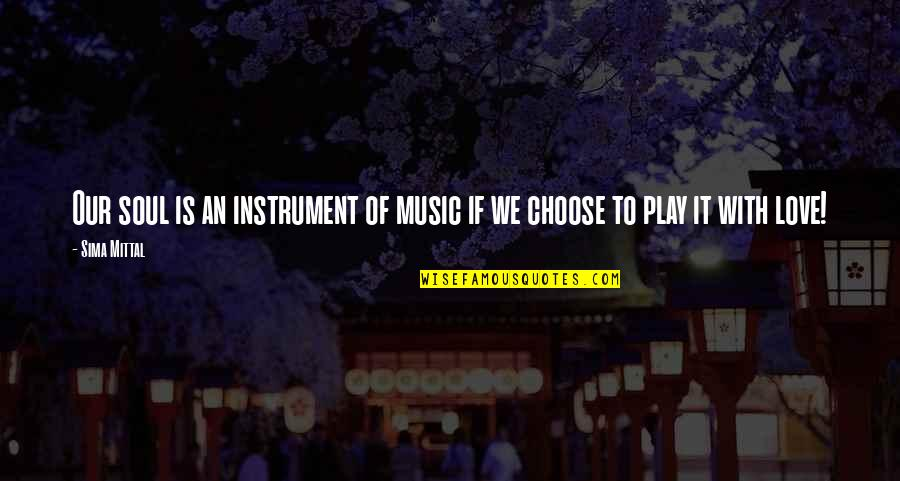 Music And Life Inspirational Quotes By Sima Mittal: Our soul is an instrument of music if