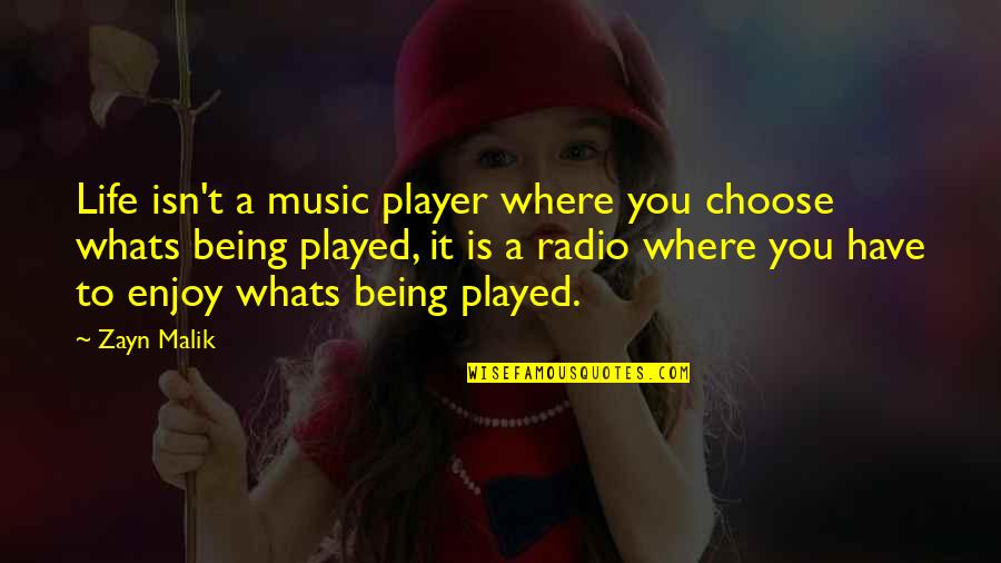 Music And Life Inspirational Quotes By Zayn Malik: Life isn't a music player where you choose