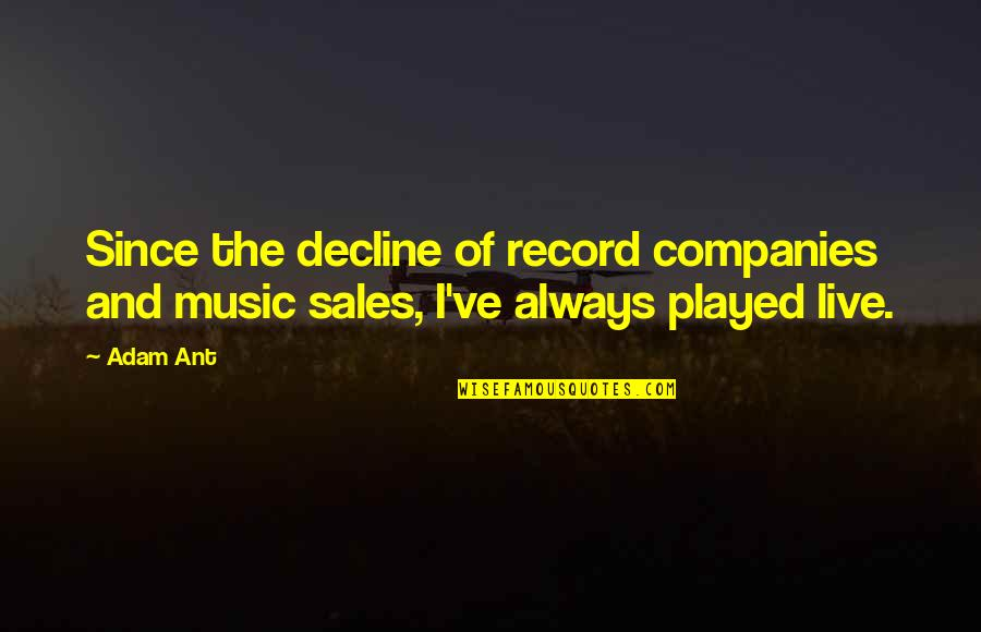 Music And Live Quotes By Adam Ant: Since the decline of record companies and music
