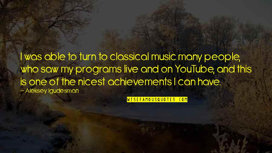 Music And Live Quotes By Aleksey Igudesman: I was able to turn to classical music