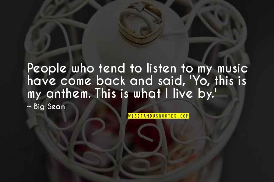Music And Live Quotes By Big Sean: People who tend to listen to my music