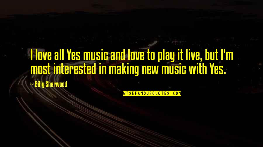 Music And Live Quotes By Billy Sherwood: I love all Yes music and love to