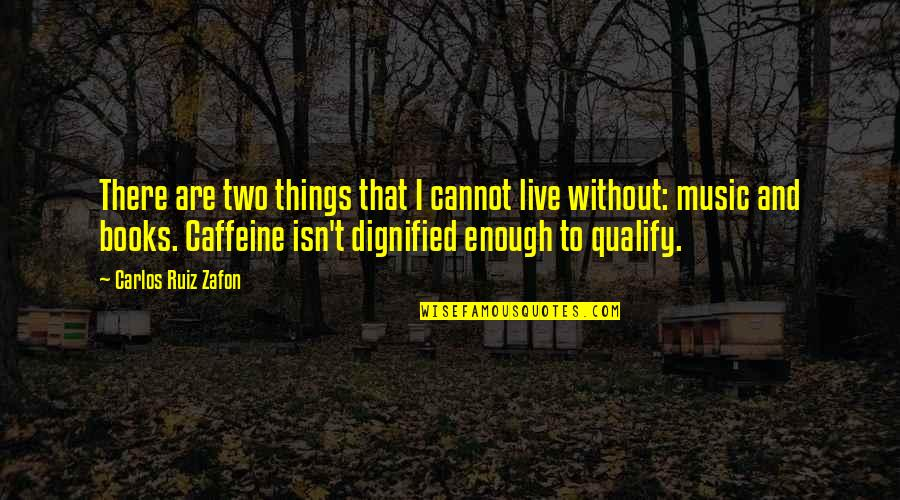 Music And Live Quotes By Carlos Ruiz Zafon: There are two things that I cannot live