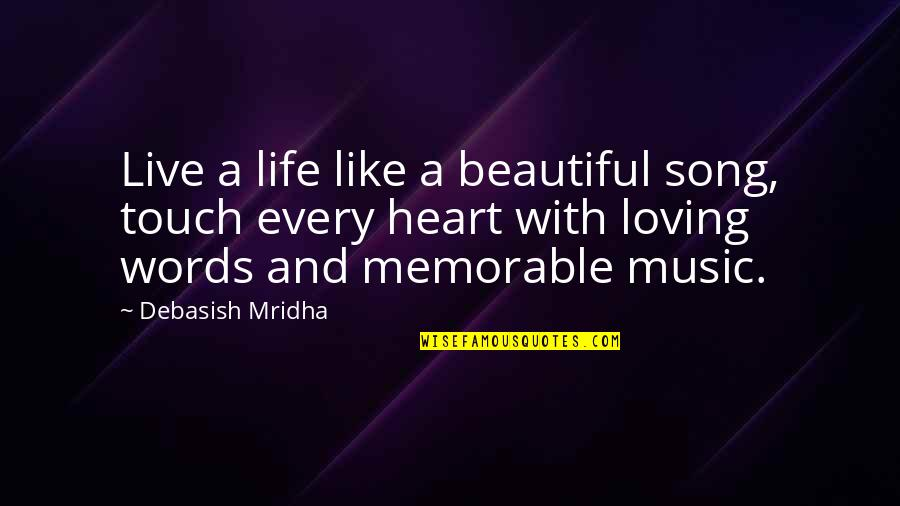 Music And Live Quotes By Debasish Mridha: Live a life like a beautiful song, touch