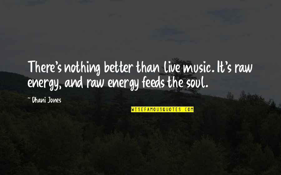 Music And Live Quotes By Dhani Jones: There's nothing better than live music. It's raw