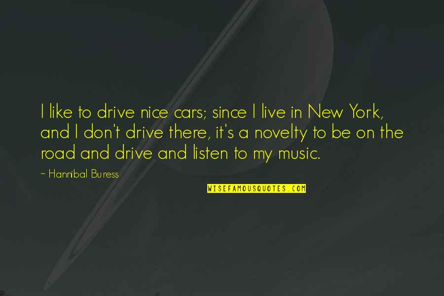Music And Live Quotes By Hannibal Buress: I like to drive nice cars; since I