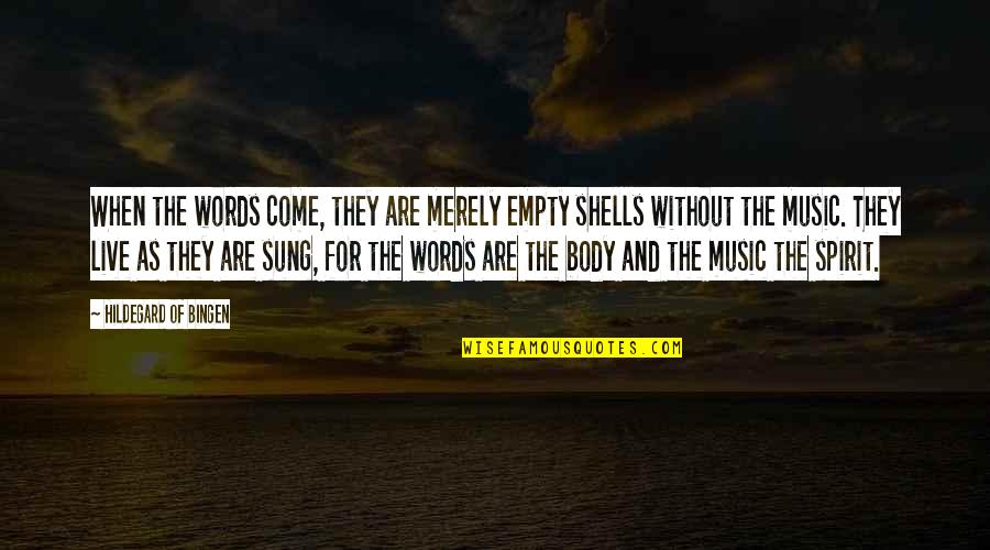 Music And Live Quotes By Hildegard Of Bingen: When the words come, they are merely empty