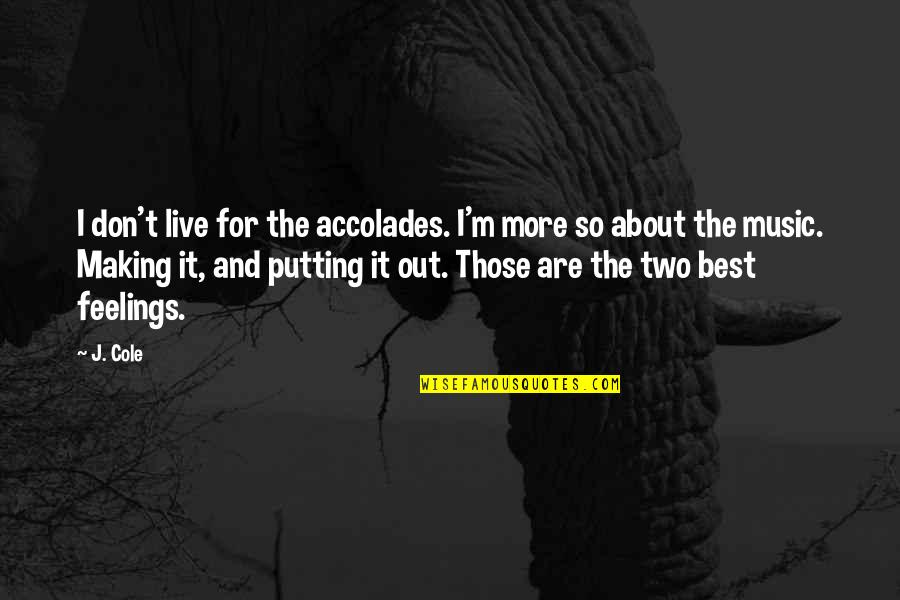 Music And Live Quotes By J. Cole: I don't live for the accolades. I'm more