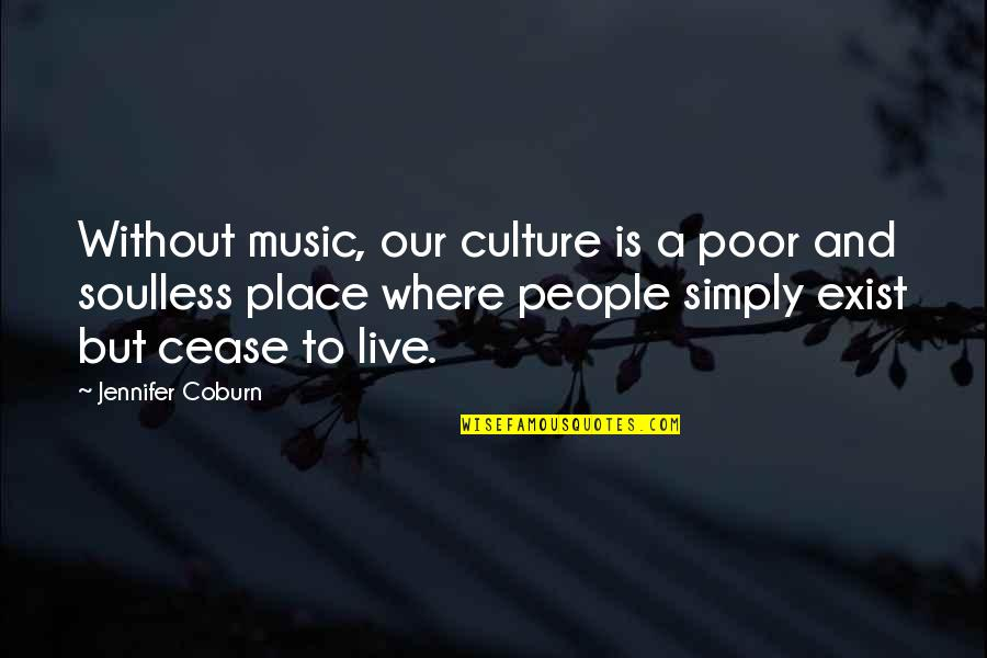 Music And Live Quotes By Jennifer Coburn: Without music, our culture is a poor and