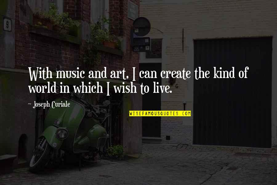 Music And Live Quotes By Joseph Curiale: With music and art, I can create the