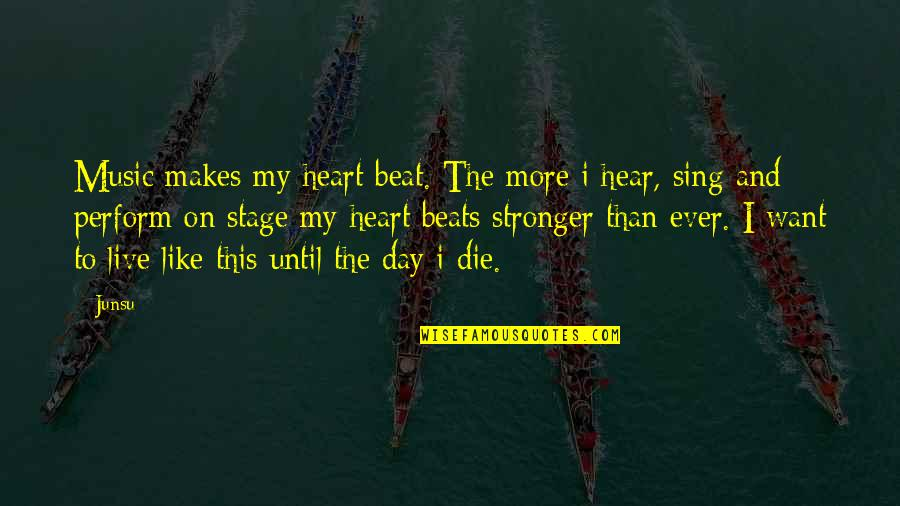 Music And Live Quotes By Junsu: Music makes my heart beat. The more i