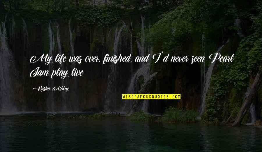 Music And Live Quotes By Kristen Ashley: My life was over, finished, and I'd never