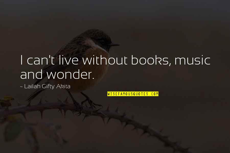 Music And Live Quotes By Lailah Gifty Akita: I can't live without books, music and wonder.