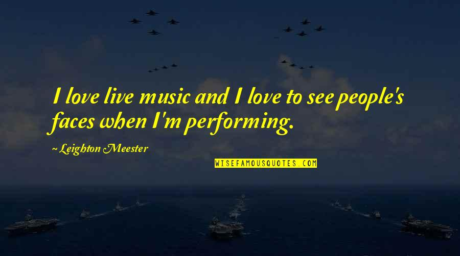 Music And Live Quotes By Leighton Meester: I love live music and I love to