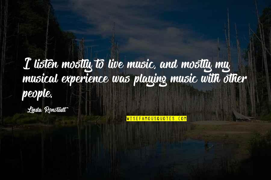 Music And Live Quotes By Linda Ronstadt: I listen mostly to live music, and mostly
