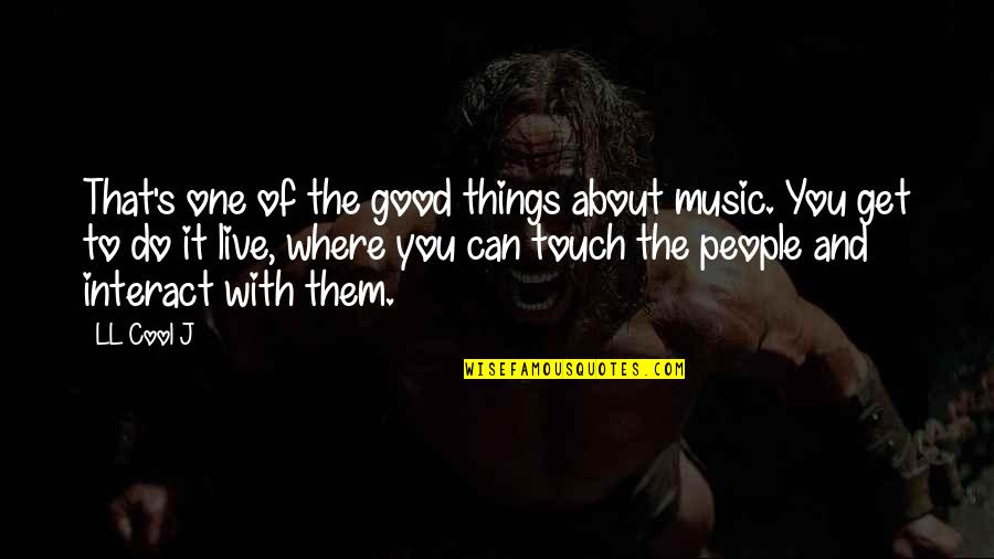 Music And Live Quotes By LL Cool J: That's one of the good things about music.