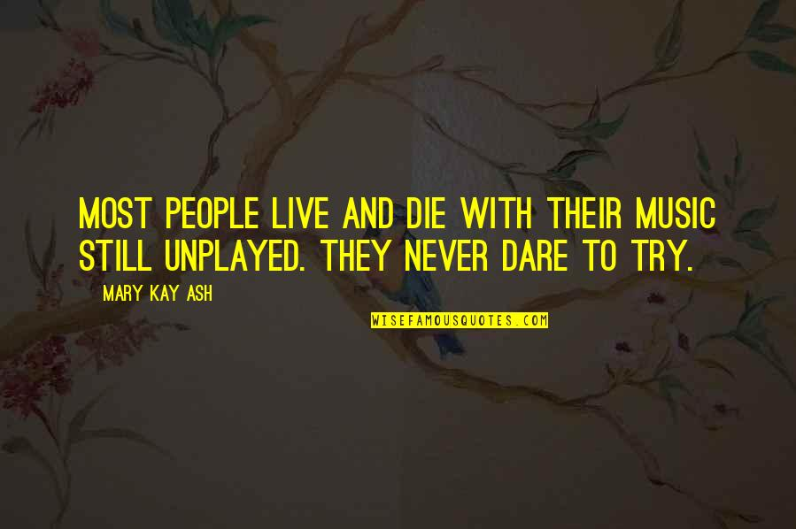 Music And Live Quotes By Mary Kay Ash: Most people live and die with their music