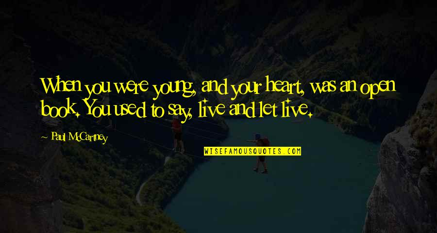 Music And Live Quotes By Paul McCartney: When you were young, and your heart, was