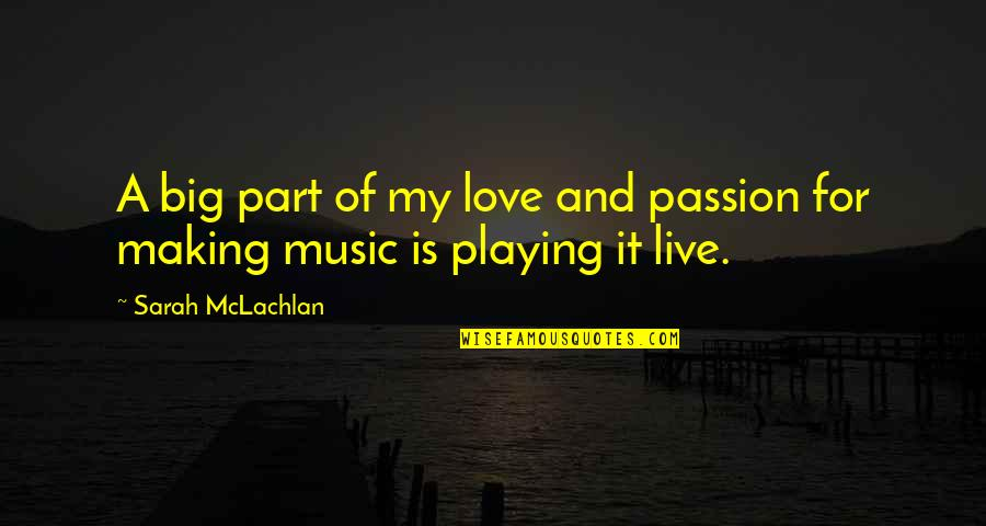Music And Live Quotes By Sarah McLachlan: A big part of my love and passion