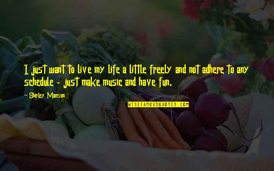 Music And Live Quotes By Shirley Manson: I just want to live my life a