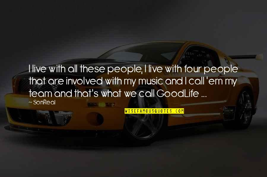 Music And Live Quotes By SonReal: I live with all these people, I live