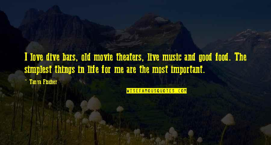 Music And Live Quotes By Tanya Fischer: I love dive bars, old movie theaters, live