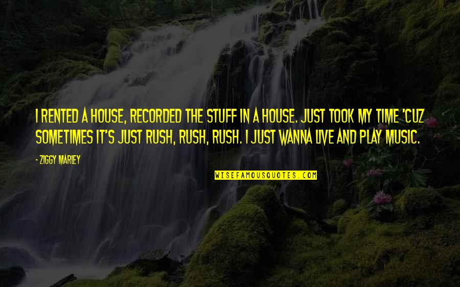 Music And Live Quotes By Ziggy Marley: I rented a house, recorded the stuff in